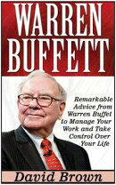 Warren Buffett: Remarkable Advice from Warren Buffet to Manage Your Work and Take Control Over Your Life