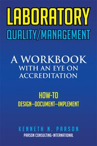 Laboratory Quality/ManagementA Workbook with an Eye on Accreditation【電子書籍】[ Kenneth N. Parson ]