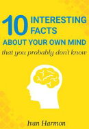 10 Interesting Facts About Your Own Mind That You Probably Don't Know