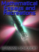 Mathematical Essays and Recreations - From The Egyptians, Babylonians, and Greeks to Modern Day