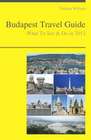 Budapest, Hungary Travel Guide - What To See & Do