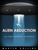 Alien Abduction Volume 1: Six True Personal Accounts