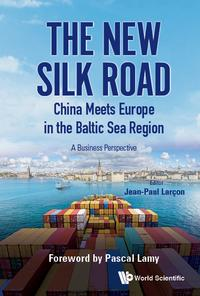 The New Silk Road: China Meets Europe in the Baltic Sea RegionA Business Perspective【電子書籍】[ Jean-Paul Lar?on ]