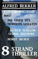 8 Strand Thriller: Ins Visier des Mörders geraten: Krimi Sammelband 8007
