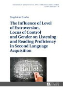 The Influence of Level of Extroversion, Locus of Control and Gender on Listening and Reading Proficiency in Second Language Acquisition