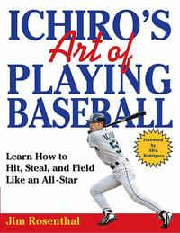 Ichiro's Art of Playing BaseballLearn How to Hit, Steal, and Field Like an All-Star【電子書籍】[ Jim Rosenthal ]