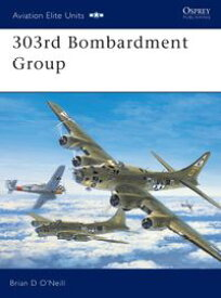 303rd Bombardment Group【電子書籍】[ Brian D O'Neill ]