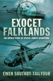 Exocet FalklandsThe Untold Story of Special Forces Operations【電子書籍】[ Ewen Southby-Tailyour ]