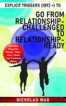 Explicit Triggers (1892 +) to Go From Relationship-Challenged to Relationship-Ready