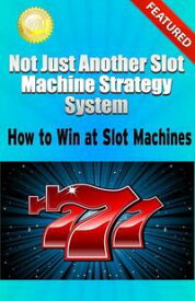 Not Just Another Slot Machine Strategy System: How to Win at Slot Machines【電子書籍】[ Greg Elder ]