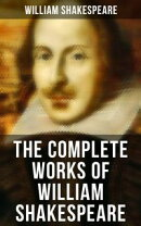 The Complete Works of William Shakespeare - All 213 Plays, Poems, Sonnets, Apocryphas & The Biography