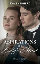 Aspirations Of A Lady's Maid (Mills & Boon Historical)