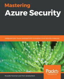 Mastering Azure SecuritySafeguard your Azure workload with innovative cloud security measures【電子書籍】[ Mustafa Toroman ]