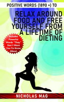 Positive Words (1890 +) to Relax Around Food and Free Yourself From a Lifetime of Dieting