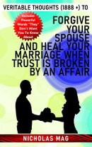 Veritable Thoughts (1888 +) to Forgive Your Spouse and Heal Your Marriage When Trust Is Broken by an Affair