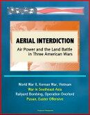 Aerial Interdiction: Air Power and the Land Battle in Three American Wars - World War II, Korean War, Vietna…
