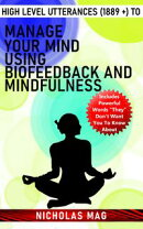 High Level Utterances (1889 +) to Manage Your Mind Using Biofeedback and Mindfulness