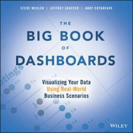 The Big Book of DashboardsVisualizing Your Data Using Real-World Business Scenarios【電子書籍】[ Steve Wexler ]