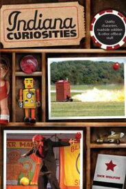 Indiana Curiosities Quirky characters, roadside oddities & other offbeat stuff【電子書籍】[ Dick Wolfsie ]