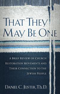 That They May Be OneA Brief Review of Church Restoration Movements and Their Connection to the Jewish People【電子書籍】[ Daniel C. Juster ]