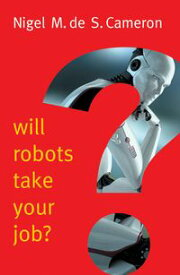 Will Robots Take Your Job?: A Plea for Consensus【電子書籍】[ Nigel M. de S. Cameron ]