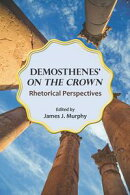 "Demosthenes' ""On the Crown"""
