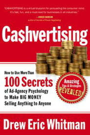 Ca$hvertisingHow to Use More Than 100 Secrets of Ad-Agency Psychology to Make BIG MONEY Selling Anything to Anyone【電子書籍】[ Drew Eric Whitman ]