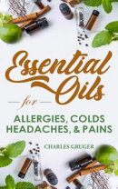 Essential Oils for Allergies, Colds, Headaches and Pains: 120 Essential Oil Blends and Recipes for Allergies…