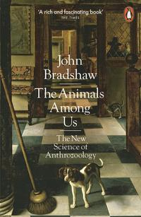 The Animals Among UsThe New Science of Anthrozoology【電子書籍】[ John Bradshaw ]