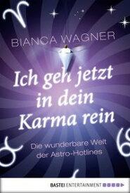 Ich geh jetzt in dein Karma rein Die wunderbare Welt der Astro-Hotlines【電子書籍】[ Bianca Wagner ]