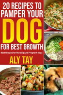 20 Recipes to Pamper Your Dog For Best Growth