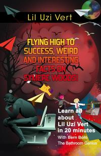 Lil Uzi VertFlying High to Success Weird and Interesting Facts on Symere Woods!【電子書籍】[ BERN BOLO ]