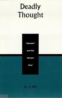 Deadly ThoughtHamlet and the Human Soul【電子書籍】[ Jan H. Blits ]