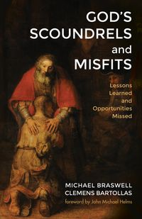 God's Scoundrels and MisfitsLessons Learned and Opportunities Missed【電子書籍】[ Braswell ]