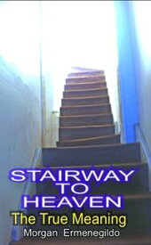 STAIRWAY TO HEAVENThe True Meaning【電子書籍】[ Antonio Pucci ]