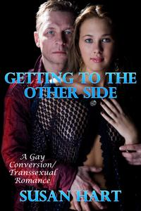 GettingToTheOtherSide:AGayConversion/TranssexualRomance