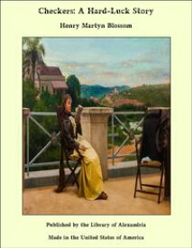 Checkers: A Hard-Luck Story【電子書籍】[ Henry Martyn Blossom ]