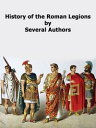 History of the Roman LegionsHistory of Rome【電子書籍】[ Several Authors ]