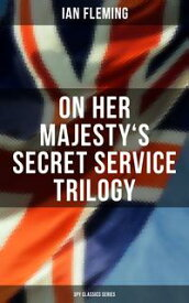 On Her Majesty's Secret Service Trilogy (Spy Classics Series)On Her Majesty's Secret Service, You Only Live Twice, The Man with the Golden Gun【電子書籍】[ Ian Fleming ]
