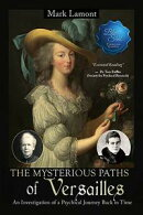 The Mysterious Paths Of Versailles: An Investigation Of A Psychical Journey Back In Time
