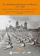 El fenómeno deportivo en México, 1875-1968