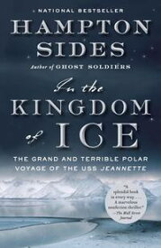 In the Kingdom of IceThe Grand and Terrible Polar Voyage of the USS Jeannette【電子書籍】[ Hampton Sides ]