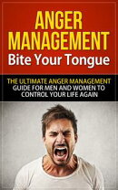 Anger Management - Bite Your Tongue - The Ultimate Anger Management Guide for Men and Women to Control Your …