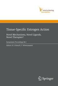 Tissue-Specific Estrogen Action Novel Mechanisms, Novel Ligands, Novel Therapies【電子書籍】