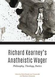 Richard Kearney's Anatheistic WagerPhilosophy, Theology, Poetics【電子書籍】