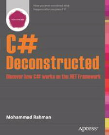 C# DeconstructedDiscover how C# works on the .NET Framework【電子書籍】[ Mohammad Rahman ]