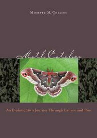 Moth CatcherAn Evolutionist'S Journey Through Canyon And Pass【電子書籍】[ Michael M. Collins ]