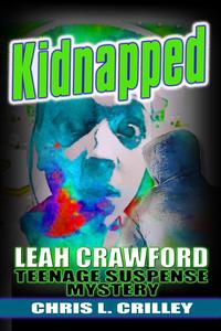 KidnappedA Leah Crawford Teenage Suspense Mystery, #1【電子書籍】[ Chris L. Crilley ]