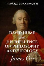 David Hume and His Influence on Philosophy and Theology【電子書籍】[ James Orr ]
