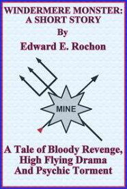 Windermere Monster: A Short Story【電子書籍】[ Edward E. Rochon ]